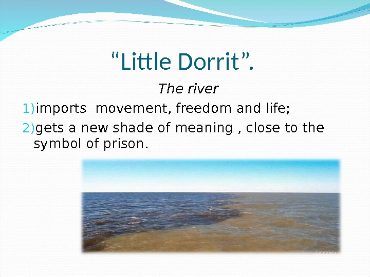 """ Little Dorrit"".  The river 1) imports movement, freedom and life; 2) gets a new"