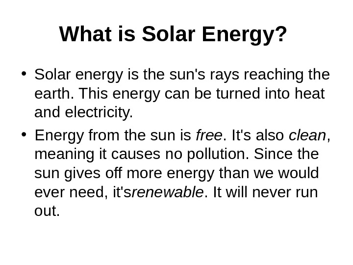 What is Solar Energy? • Solar energy is the sun's rays reaching the earth. This energy