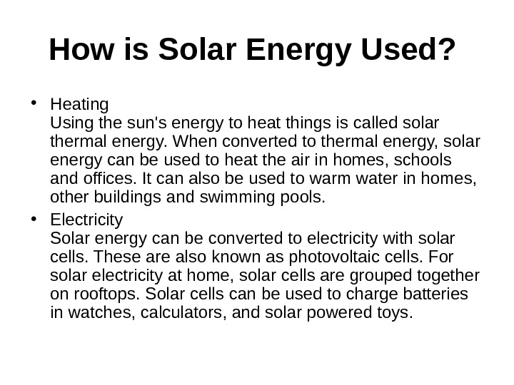 How is Solar Energy Used? • Heating Using the sun's energy to heat things is called