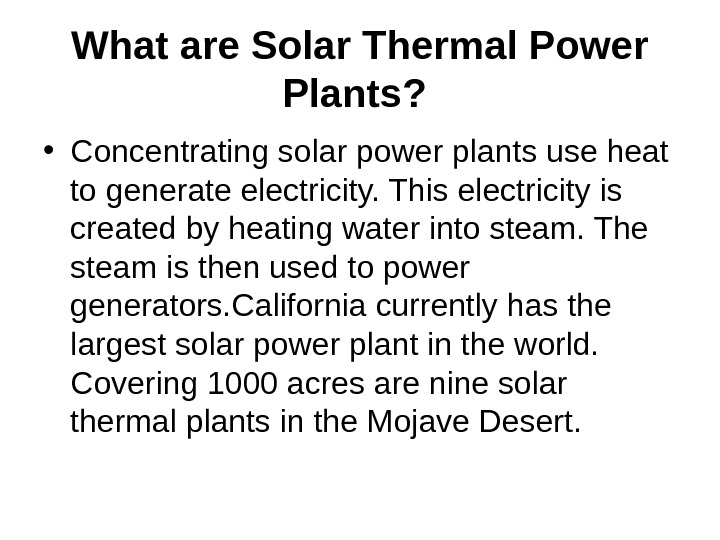 What are Solar Thermal Power Plants? • Concentrating solar power plants use heat to generate electricity.