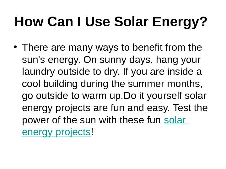 How Can I Use Solar Energy? • There are many ways to benefit from the sun's