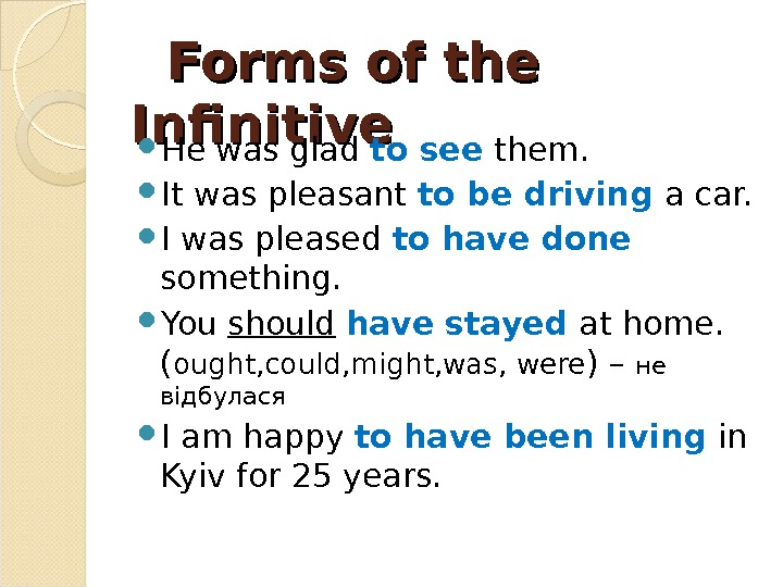 Forms of the Infinitive He was glad to see them.  It was pleasant to