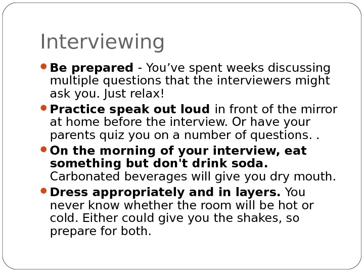 Interviewing Be prepared - You've spent weeks discussing multiple questions that the interviewers might ask you.