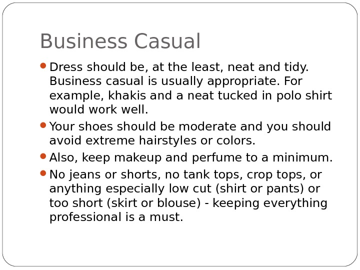 Business Casual Dress should be, at the least, neat and tidy.  Business casual is usually