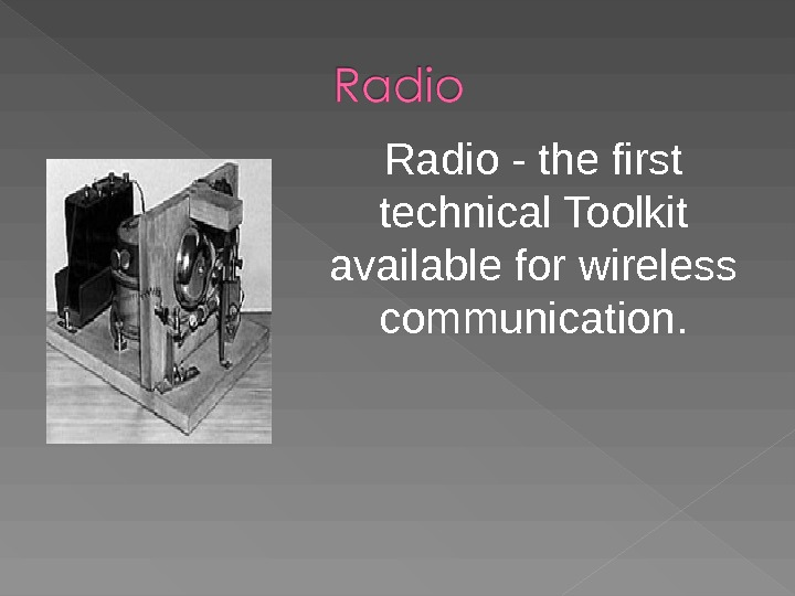Radio - the first technical Toolkit available for wireless communication.