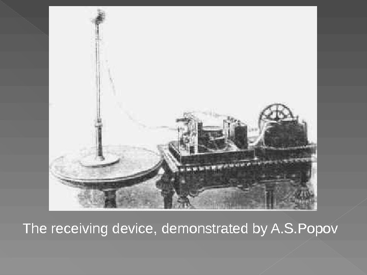 The receiving device, demonstrated by A. S. Popov