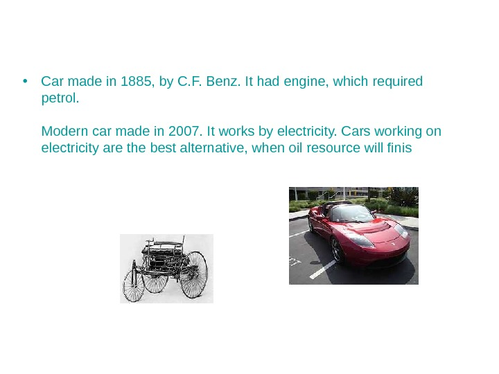 • Car made in 1885, by C. F. Benz. It had engine, which required