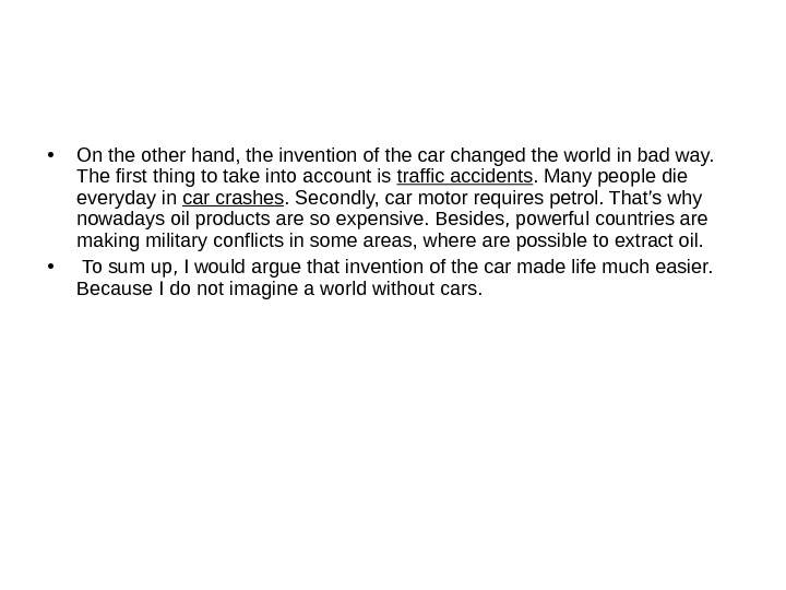 • On the other hand, the invention of the car changed the world in