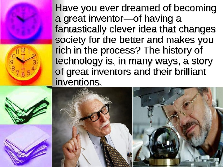 Have you ever dreamed of becoming a great inventor—of having a fantastically clever