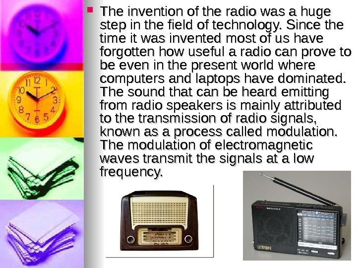The invention of the radio was a huge step in the field of technology.
