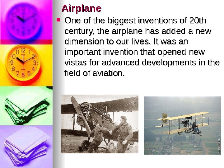 Airplane One of the biggest inventions of 20 th century, the airplane has added