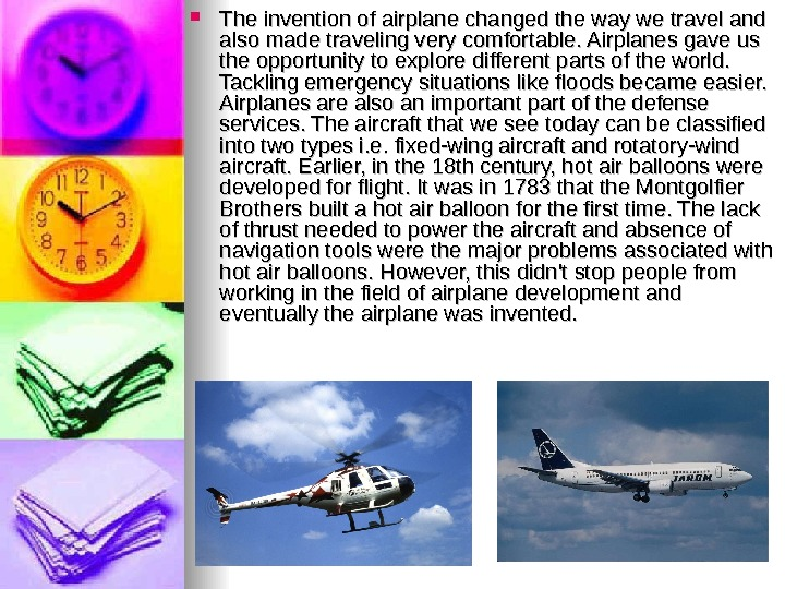 The invention of airplane changed the way we travel and also made traveling very