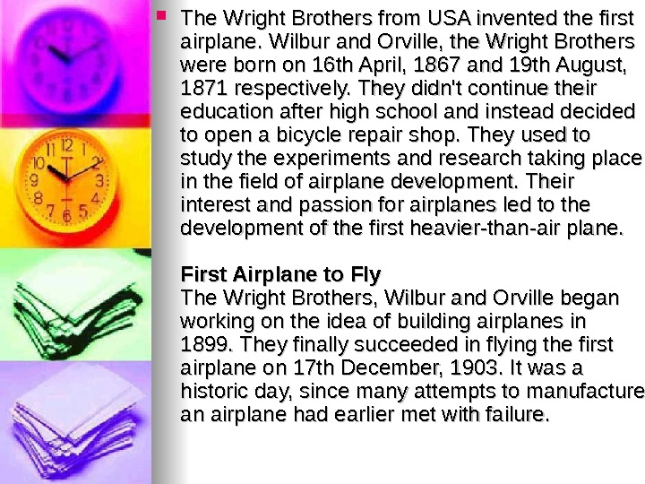 The Wright Brothers from USA invented the first airplane. Wilbur and Orville, the Wright