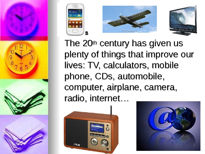 The 20 thth century has given us plenty of things that improve our