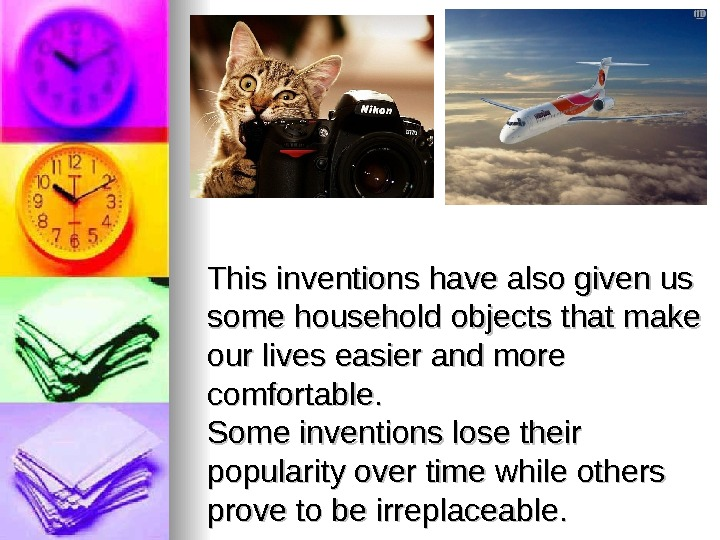 This inventions have also given us some household objects that make our lives
