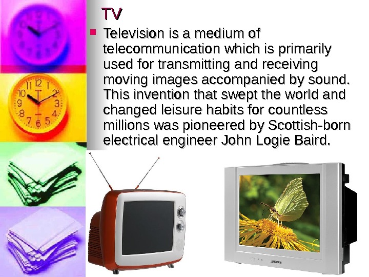 TVTV Television is a medium of telecommunication which is primarily used for transmitting and