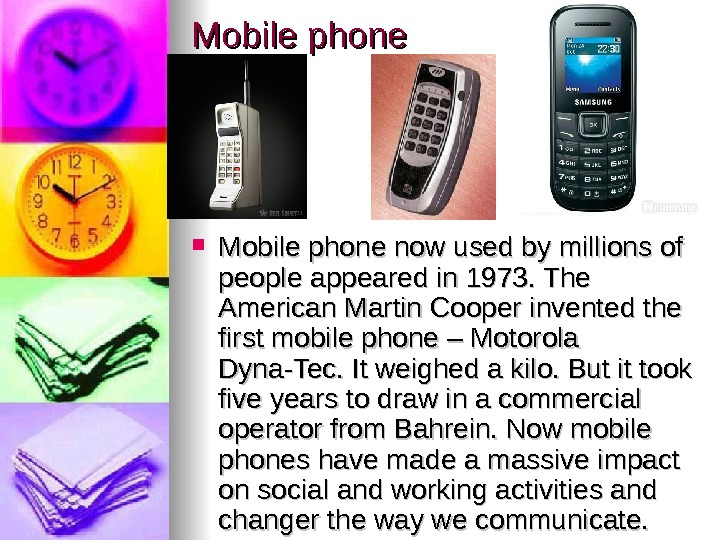 Mobile phone now used by millions of people appeared in 1973. The American Martin
