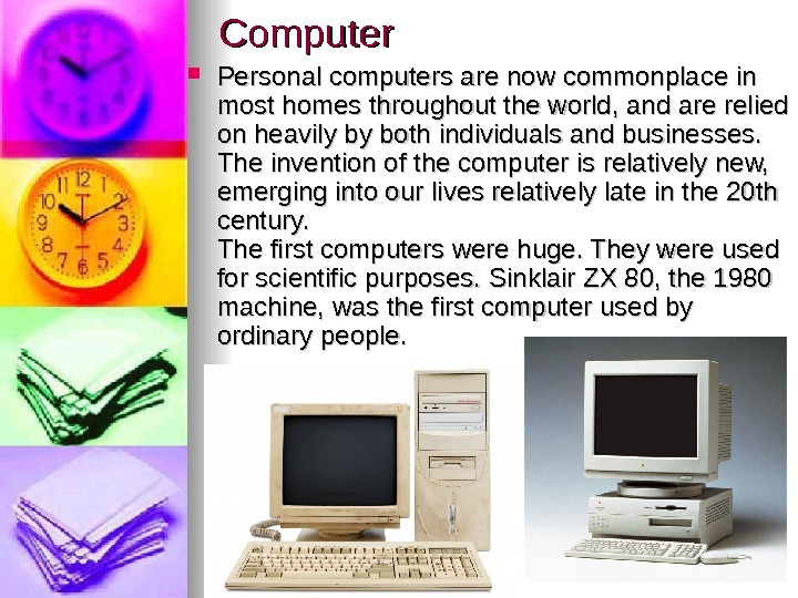 Computer Personal computers are now commonplace in most homes throughout the world, and are