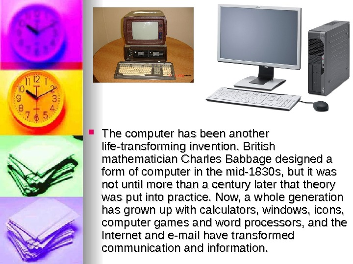 The computer has been another life-transforming invention. British mathematician Charles Babbage designed a form