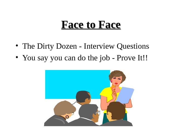 Face to Face • The Dirty Dozen - Interview Questions • You say you can do