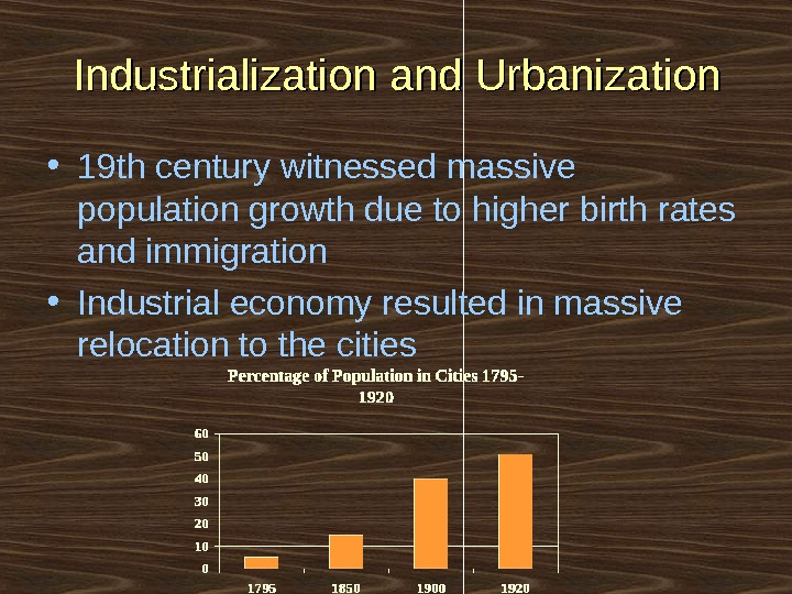 Industrialization and Urbanization • 19 th century witnessed massive population growth due to higher birth rates