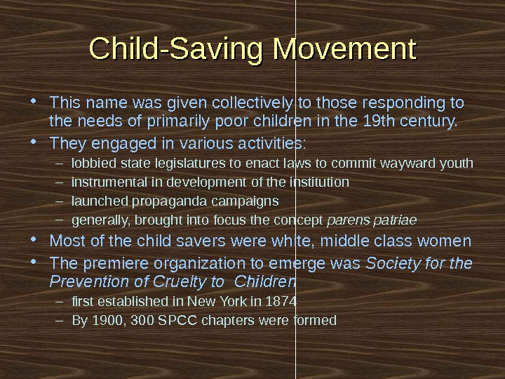 Child-Saving Movement • This name was given collectively to those responding to the needs of primarily