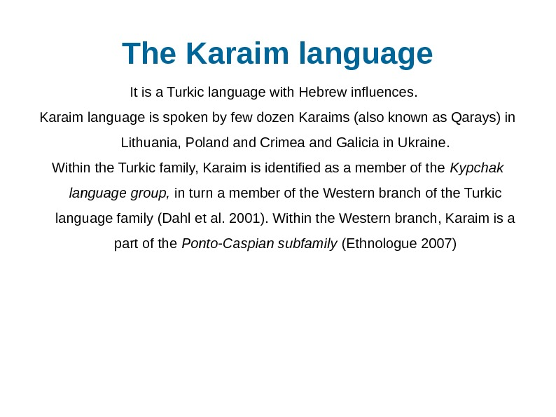 The Karaim language It is a Turkic language with Hebrew influences.  Karaim language