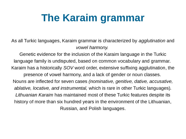The Karaim grammar As all Turkic languages, Karaim grammar is characterized by agglutination and