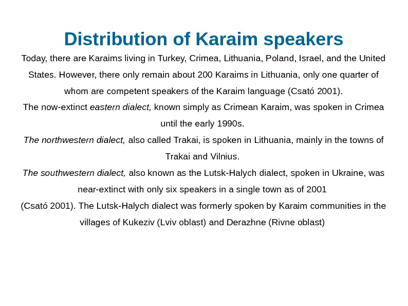 Distribution of Karaim speakers Today, there are Karaims living in Turkey, Crimea, Lithuania, Poland,