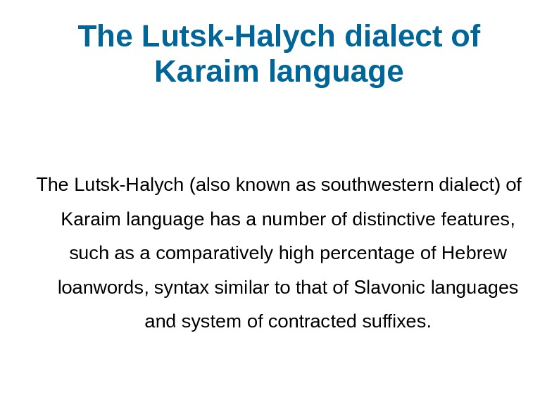 The Lutsk-Halych dialect of Karaim language The Lutsk-Halych (also known as southwestern dialect) of