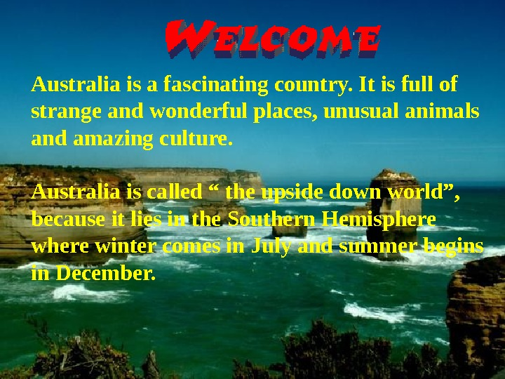 Australia is a fascinating country. It is full of strange and wonderful places, unusual animals and