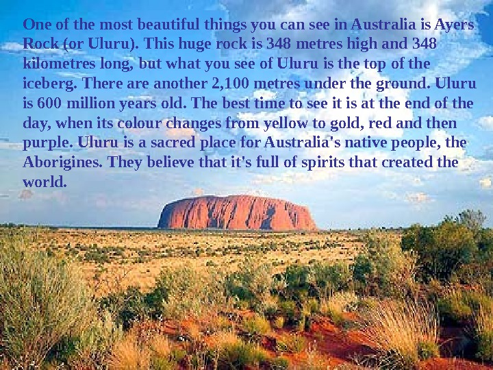 One of the most beautiful things you can see in Australia is Ayers Rock (or Uluru).