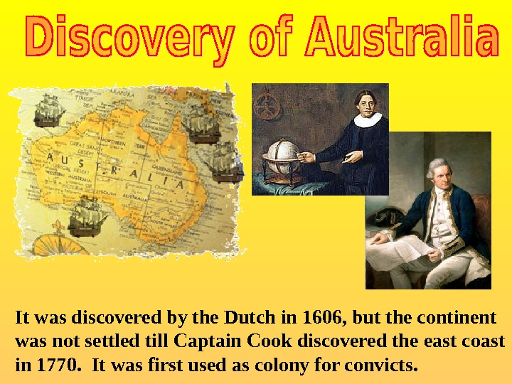 It was discovered by the Dutch in 1606, but the continent  was not settled till