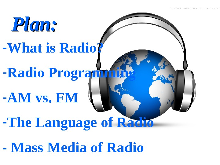 - What is Radio? - Radio Programming - AM vs. FM - The Language