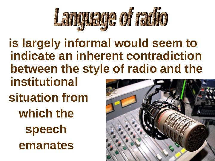 islargelyinformalwouldseemto indicateaninherentcontradiction betweenthestyleofradioandthe institutional situationfrom whichthe speech emanates