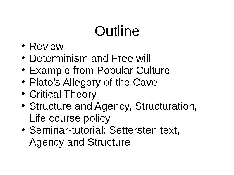 Outline • Review • Determinism and Free will • Example from Popular Culture • Plato's Allegory
