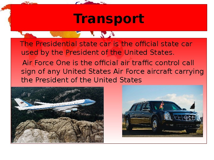 Transport The Presidential state car is the official state car used by the President of the