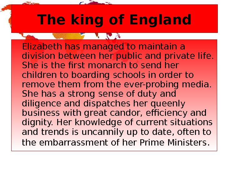 The king of England Elizabeth has managed to maintain a division between her public and private