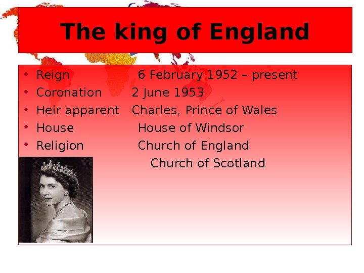 The king of England • Reign  6 February 1952 – present • Coronation 2 June
