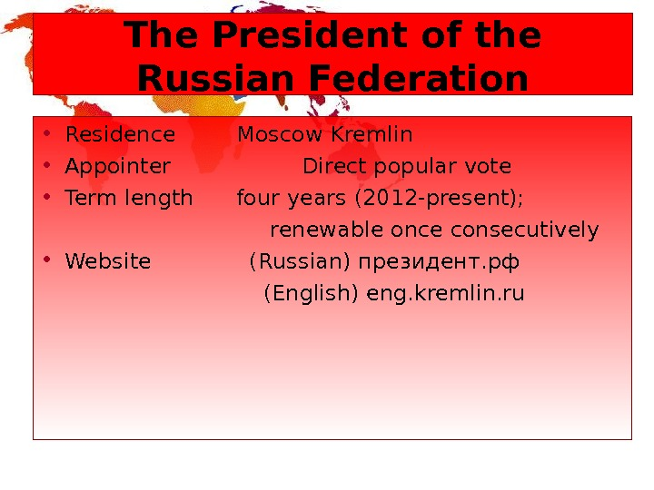 The President of the Russian Federation • Residence Moscow Kremlin • Appointer  Direct popular vote