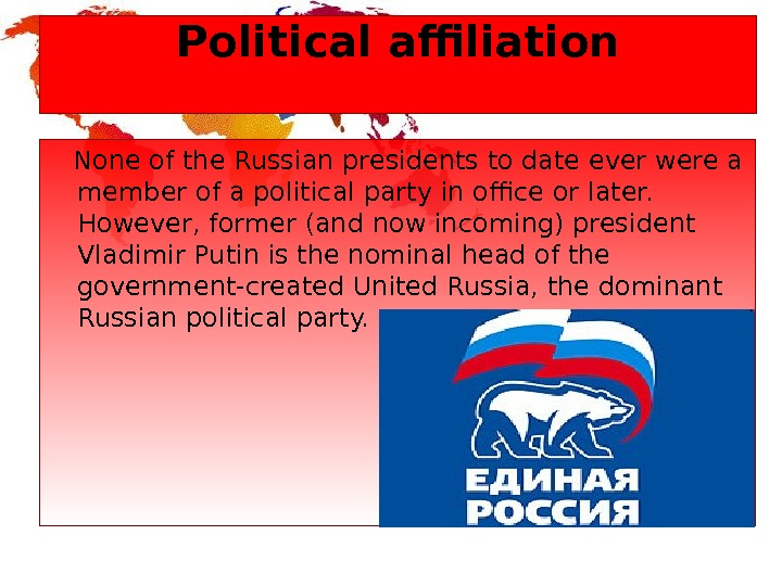 Political affiliation None of the Russian presidents to date ever were a member of a political