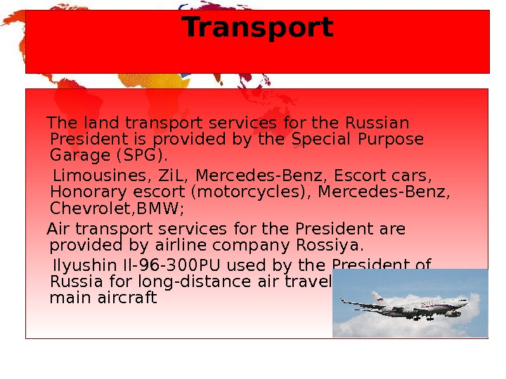 Transport The land transport services for the Russian President is provided by the Special Purpose Garage