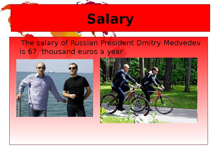 Salary The salary of Russian President Dmitry Medvedev  is 67  thousand euros a year