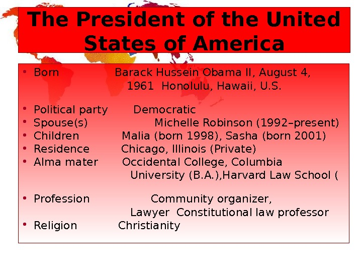 The President of the United States of America • Born   Barack Hussein Obama II,