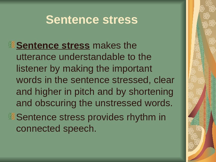 Sentence stress makes the utterance understandable to the listener by making the important words in the