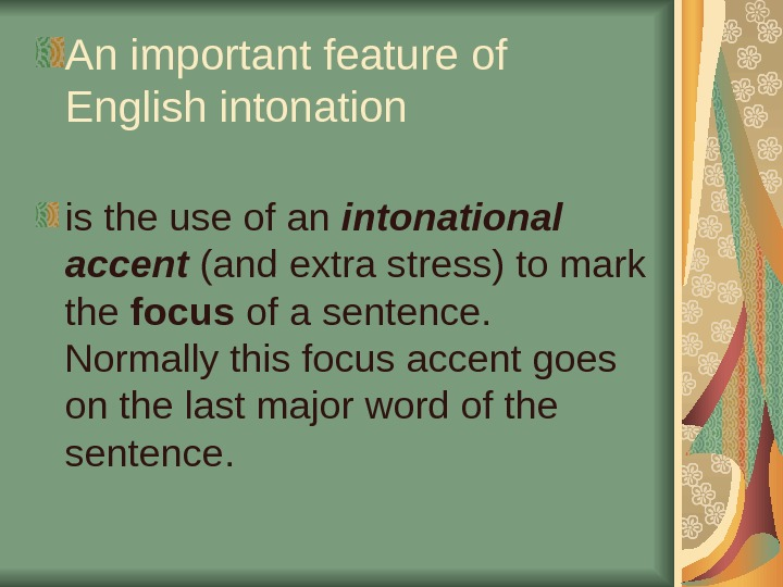 An important feature of English intonation  is the use of an intonational accent (and extra