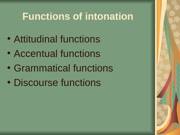 Functions of intonation • Attitudinal functions • Accentual functions • Grammatical functions • Discourse functions