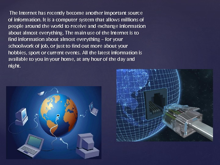 The Internet has recently become another important source of information. It is a computer system