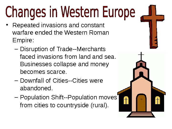 • Repeated invasions and constant warfare ended the Western Roman Empire: – Disruption of Trade--Merchants