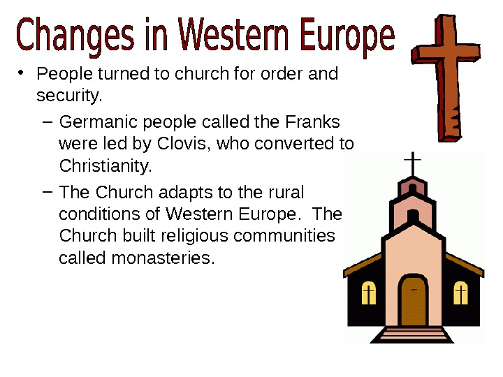 • People turned to church for order and security. – Germanic people called the Franks